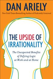 Upside of Irrationality - Ariely, Dan