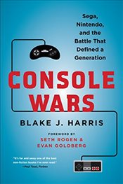 Console Wars: Sega, Nintendo, and the Battle That Defined a Generation - Harris, Blake J.