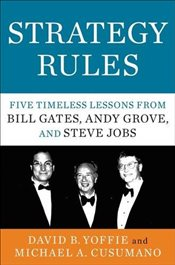 Strategy Rules: Five Timeless Lessons from Bill Gates, Andy Grove, and Steve Jobs - Yoffie, David B.