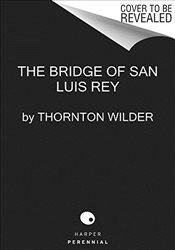 Bridge of San Luis Rey - Wilder, Thornton