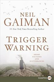 Trigger Warning: Short Fictions and Disturbances - Gaiman, Neil