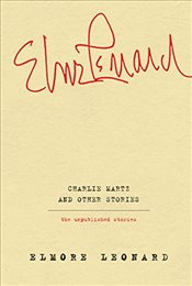 Charlie Martz and Other Stories: The Unpublished Stories - Leonard, Elmore