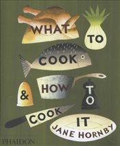 What to Cook and How to Cook It - Hornby, Jane