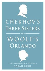 Chekhovs Three Sisters and Woolfs Orlando: Two Renderings for the Stage - Woolf, Virginia
