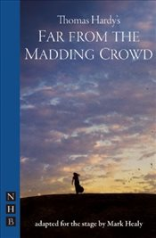 Far from the Madding Crowd (stage version) - Hardy, Thomas