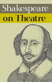 Shakespeare on Theatre - Shakespeare, William