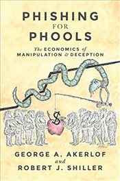 Phishing for Phools: The Economics of Manipulation and Deception - Akerlof, George A.