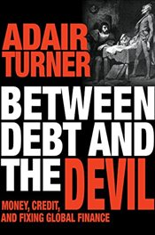 Between Debt and the Devil : Money, Credit, and Fixing Global Finance - Turner, Adair