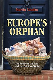 Europes Orphan : The Future of the Euro and the Politics of Debt - Sandbu, Martin