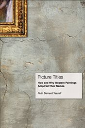 Picture Titles : How and Why Western Paintings Acquired Their Names - Yeazell, Ruth Bernard