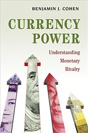 Currency Power : Understanding Monetary Rivalry - Cohen, Benjamin J.