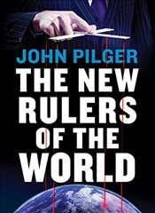 New Rulers of the World - Pilger, John