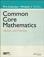 Common Core Mathematics, Grade 12, Module 2 : Vectors and Matrices - Core, Common