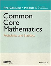 Common Core Mathematics, Grade 12, Module 5 : Probability and Statistics -