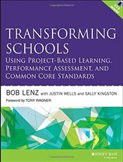 Transforming Schools Using Project-Based Learning, Performance Assessment, and Common Core Standards - Lenz, Bob