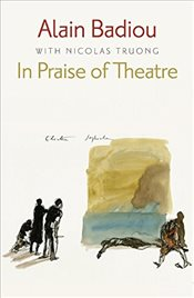 In Praise of Theatre - Badiou, Alain