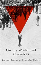 On the World and Ourselves - Bauman, Zygmunt