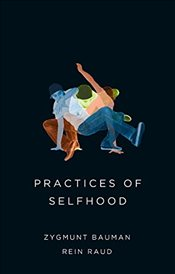 Practices of Selfhood - Bauman, Zygmunt