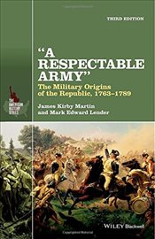 Respectable Army : The Military Origins of the Republic, 1763-1789  - Martin, James Kirby
