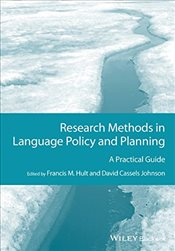 Research Methods in Language Policy and Planning : A Practical Guide - Hult, Francis M.