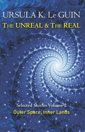 Selected Stories : Outer Space & Inner Lands : Unreal and the Real Vol. 2 - Le Guin, Ursula K.