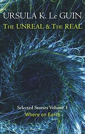 Where on Earth : Unreal and the Real Vol. 1 - Le Guin, Ursula K.