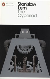 Cyberiad : Fables for the Cybernetic Age  - Lem, Stanislaw