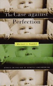 Case against Perfection - Sandel, Michael J.