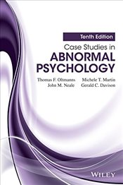 Case Studies in Abnormal Psychology 10e - Oltmanns, Thomas F.