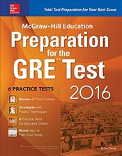 McGraw-Hill Education : Preparation for the GRE Test 2016 : Strategies + 6 Practice Tests + 2 Apps - Geula, Erfun