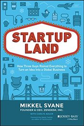 Startupland : How Three Guys Risked Everything to Turn an Idea into a Global Business - Svane, Mikkel