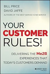 Your Customer Rules : Delivering the ME2B Experiences That Todays Customers Demand - Price, Bill