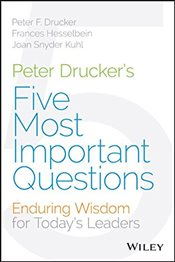 Peter Druckers Five Most Important Questions : Enduring Wisdom for Todays Leaders  - Drucker, Peter F.