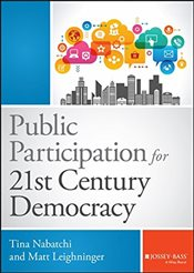 Public Participation for 21st Century Democracy : Engaging Citizens in Government Decision-Making  - Nabatchi, Tina