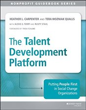 Talent Development Platform : Putting People First in Social Change Organizations   - Carpenter, Heather