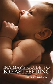 Ina Mays Guide to Breastfeeding - Gaskin, Ina May