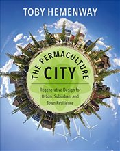 Permaculture City : Regenerative Design for Urban, Suburban, and Town Resilience - Hemenway, Toby