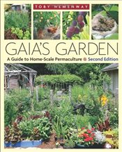 Gaias Garden : A Guide to Home-scale Permaculture - Hemenway, Toby