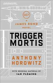 Trigger Mortis : A James Bond Novel - Horowitz, Anthony