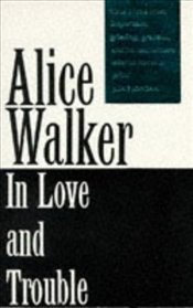 In Love and Trouble : Stories of Black Women - Walker, Alice