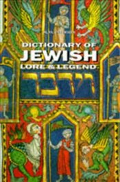 Dictionary of Jewish : Lore and Legend - Unterman, Alan