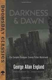 Darkness and Dawn : The Complete Dystopian Science Fiction Masterwork   - England, George