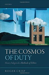 Cosmos of Duty : Henry Sidgwicks Methods of Ethics - Crisp, Roger