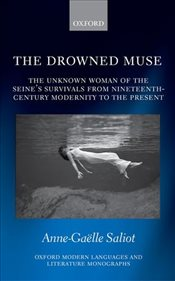 Drowned Muse: The Unknown Woman of the Seines Survivals from Nineteenth-Century Modernity to the Pr - Saliot, Anne-Gaëlle
