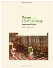 Snapshot Photography : The Lives of Images - Zuromskis, Catherine