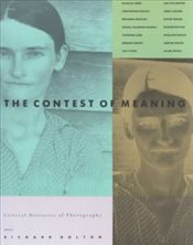 Contest of Meaning : Critical Histories of Photography - Bolton, Richard