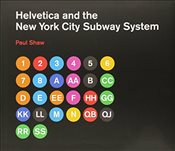 Helvetica and the New York City Subway System : The True (Maybe) Story - Shaw, Paul