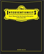 Interventionists : Users Manual for the Creative Disruption of Everyday Life - Thompson, Nato