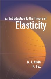 Introduction to the Theory of Elasticity - Atkin, R. J.