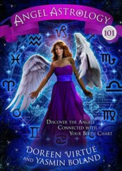 Angel Astrology 101 : Discover the Angels Connected with Your Birth Chart - Virtue, Doreen